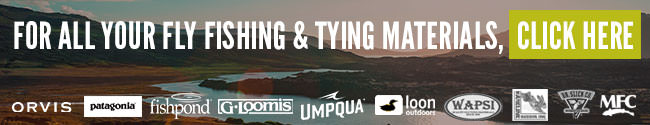 For all your fly fishing and tying materials, click here.